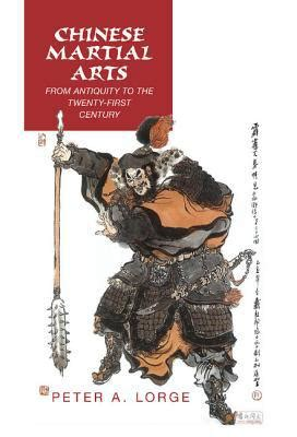 Chinese Martial Arts From Antiquity To The Twenty First Century