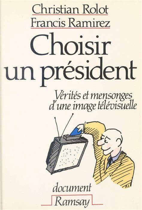 Choisir Un President Verites Et Mensonges D Une Image Televisuelle