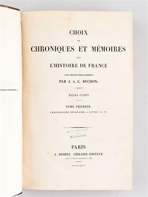 Choix De Chroniques Et Memoires Sur Lhistoire De France Avec Notices Biographiques Chronologies Novenaire Et