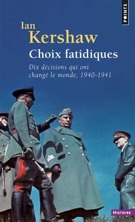 Choix Fatidiques Dix Decisions Qui Ont Change Le Monde 1940 1941