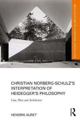Christian Norberg Schulz S Interpretation Of Heidegger S Philosophy Care Place And Architecture Routledge Research In Architecture English Edition