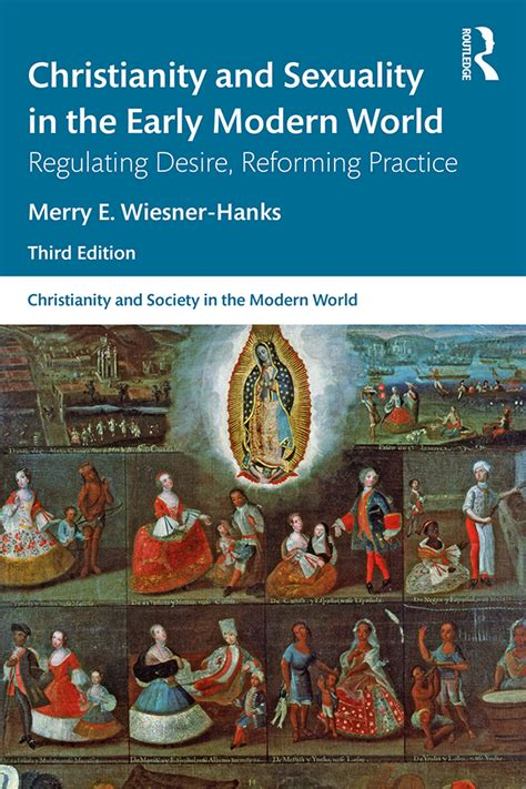 Christianity And Sexuality In The Early Modern World Regulating Desire Reforming Practice Christianity And Society In The Modern World