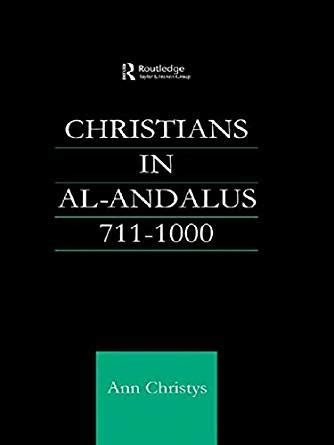 Christians In Al Andalus 711 1000 Culture And Civilization In The Middle East