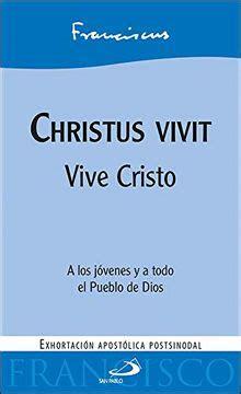Christus Vivit Vive Cristo Enciclicas Y Documentos