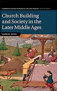 Church Building And Society In The Later Middle Ages Cambridge Studies In Medieval Life And Thought Fourth Series