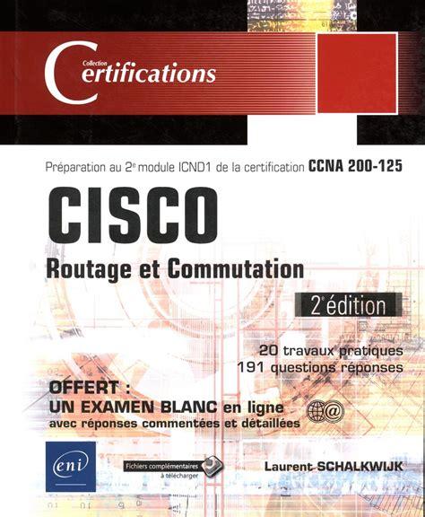 Cisco Routage Et Commutation Preparation Au 2e Module Icnd1 De La Certification Ccna 200 125 2e Edition