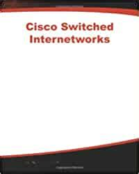 Cisco Switched Internetworks Vlans Atm And Voice Data Integration By Chris Lewis 1999 06 27