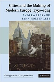 Cities And The Making Of Modern Europe 1750 1914 New Approaches To European History