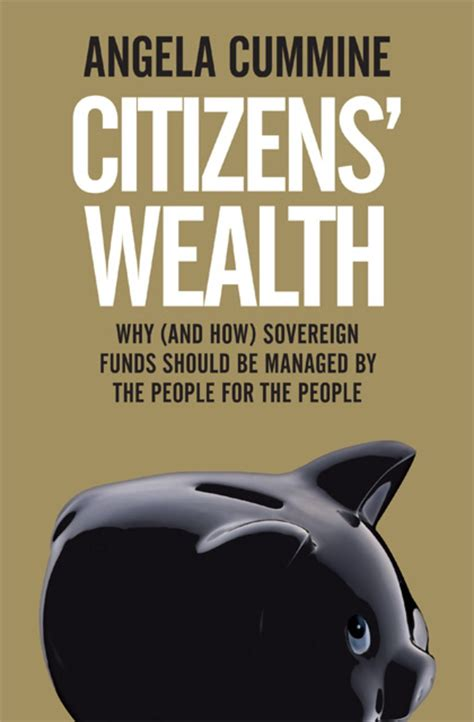 Citizens Wealth Why And How Sovereign Funds Should Be Managed By The People For The People