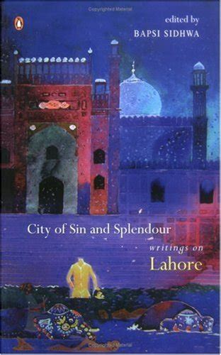 City Of Sin And Splendour Writings On Lahore Bapsi Sidhwa