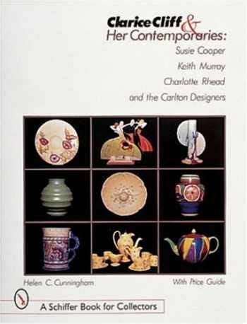 Clarice Cliff and Her Contemporaries: Susie Cooper, Keith Murphy, Charlotte Rhead and the Carlton Ware Designers (Schiffer Book for Collectors)