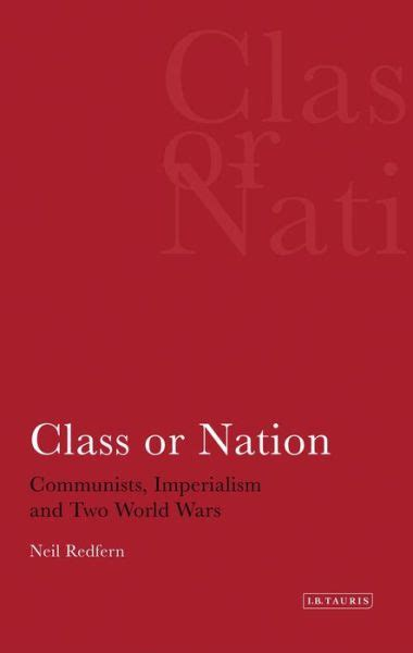 Class Or Nation V 2 Communists Imperialism And Two World Wars International Library Of Political Studies