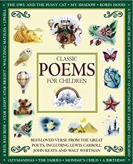 Classic Poems For Children Classic Verse From The Great Poets Including Lewis Carroll John Keats And Walt Whitman