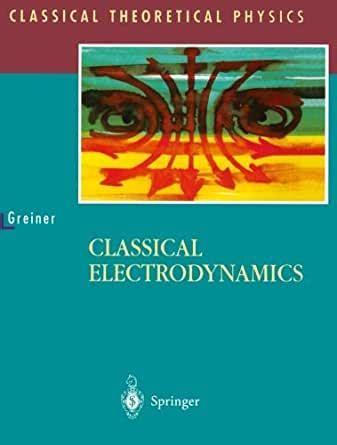 Classical Electrodynamics Classical Theoretical Physics