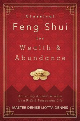 Classical Feng Shui For Wealth And Abundance Activating Ancient Wisdom For A Rich And Prosperous Life By Master Denise