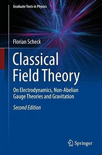 Classical Field Theory On Electrodynamics Non Abelian Gauge Theories And Gravitation Graduate Texts In Physics