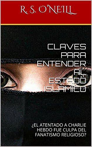 Claves Para Entender Al Estado Islamico El Atentado A Charlie Hebdo Fue Culpa Del Fanatismo Religioso