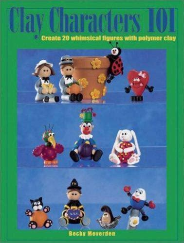 Clay Characters 101: Create 20 Whimsical Figures with Polymer Clay