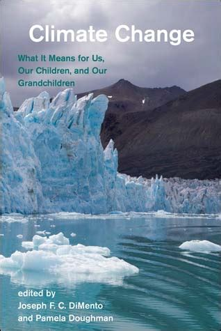 Climate Change What It Means For Us Our Children And Our Grandchildren American And Comparative Environmental Policy