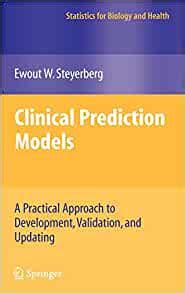 Clinical Prediction Models A Practical Approach To Development Validation And Updating Statistics For Biology And Health