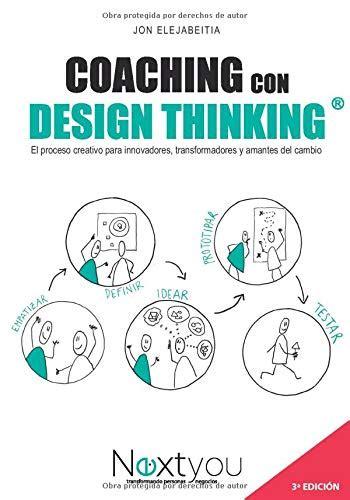 Coaching Con Design Thinking El Proceso Creativo Para Innovadores Transformadores Y Amantes Del Cambio
