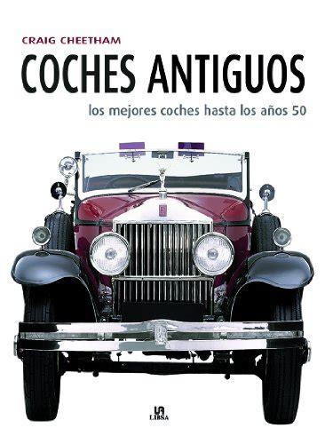 Coches Antiguos Los Mejores Coches Hasta Los Anos 50 Maquinas Civiles