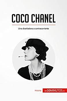 Coco Chanel: Una diseñadora a contracorriente (Historia)