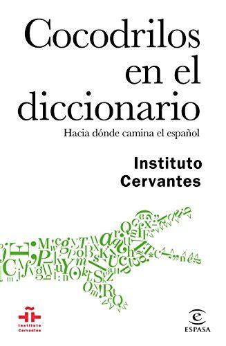 Cocodrilos En El Diccionario Hacia Donde Camina El Espanol Guias Practicas Del Instituto Cervantes