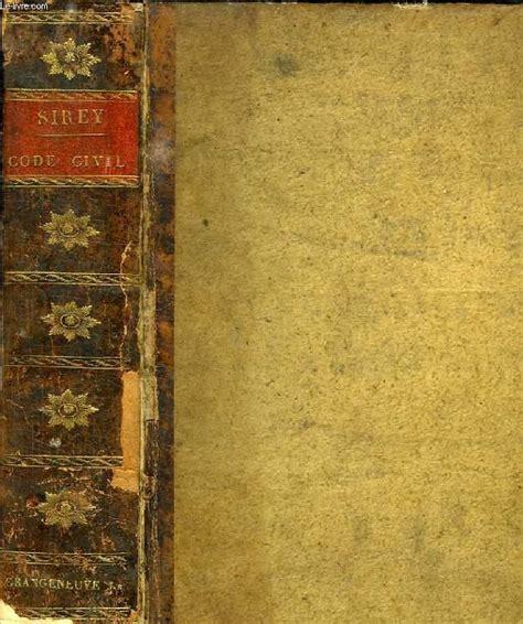 Code Civil Annote Des Dispositions Et Decisions De La Legislation Et De La Jurisprudence Par J B Sirey
