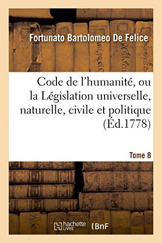 Code De Lhumanite Ou La Legislation Universelle Naturelle Civile Et Politique Tome 8 Avec Lhistoire Litteraire