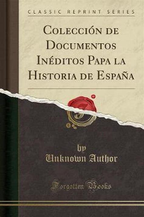 Coleccion De Documentos Ineditos Papa La Historia De Espana Vol 31 Classic Reprint