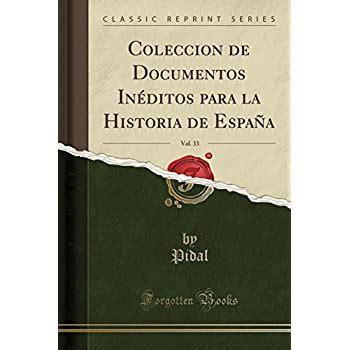 Coleccion De Documentos Ineditos Para La Historia De Espana Vol 33 Classic Reprint