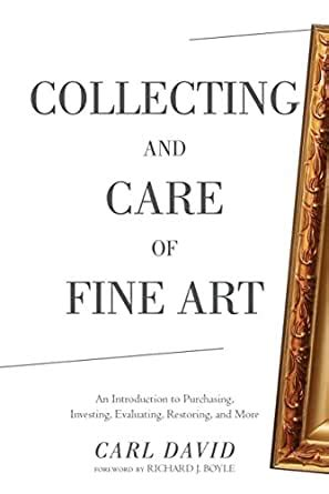 Collecting And Care Of Fine Art An Introduction To Purchasing Investing Evaluating Restoring And More