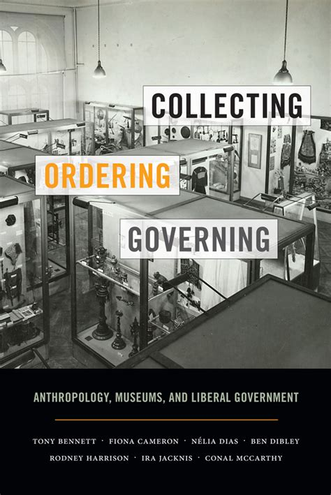 Collecting Ordering Governing Anthropology Museums And Liberal Government