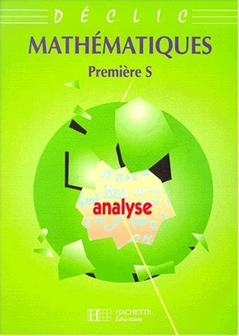 Collection Declic Maths 1re S Analyse