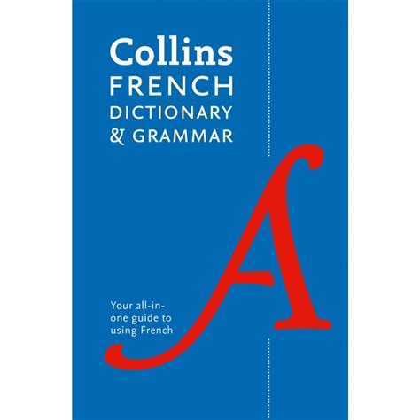 Collins French Dictionary and Grammar: 120,000 translations plus grammar tips (Collins Dictionary and Grammar)