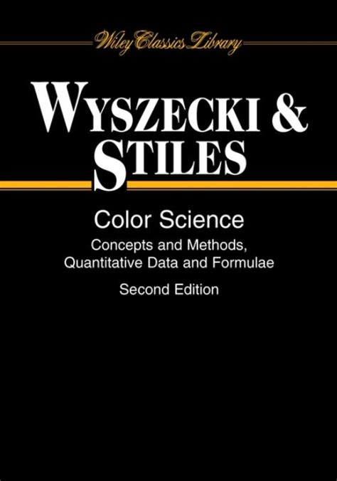 Color Science Concepts And Methods Quantitative Data And Formulae Wiley Series In Pure And Applied Optics