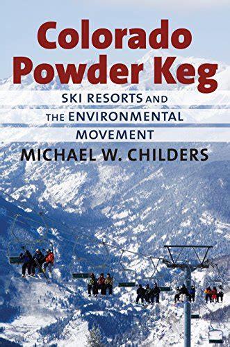 Colorado Powder Keg Ski Resorts And The Environmental Movement English Edition