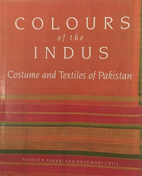 Colours of the Indus: Costume and Textiles of Pakistan