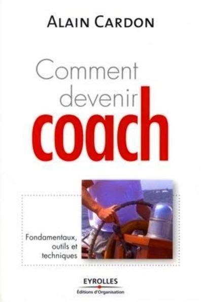 Comment Devenir Coach Fondamentaux Outils Et Techniques