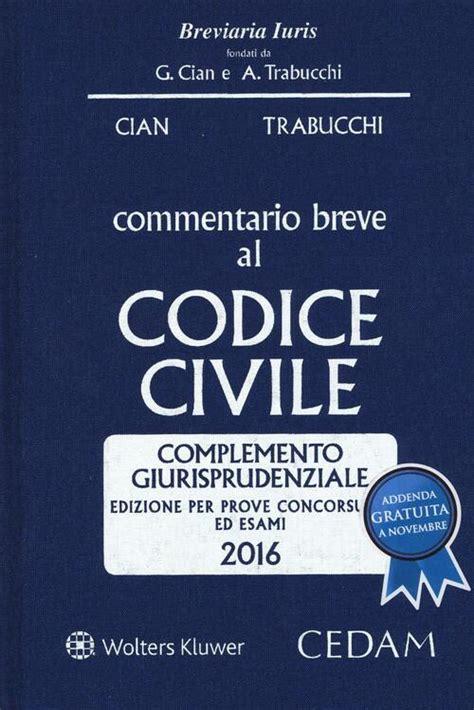 Commentario Breve Al Codice Civile Complemento Giurisprudenziale Edizione Per Prove Concorsuali Ed Esami 2017