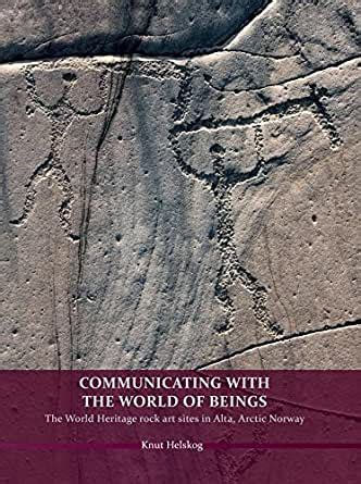 Communicating with the World of Beings: The World Heritage rock art sites in Alta, Arctic Norway (0)