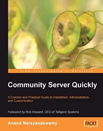 Community Server Quickly A Concise And Practical Guide To Installation Administration And Customization