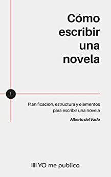 Como Escribir Una Novela Planificacion Estructura Y Elementos Para Escribir Una Novela Paso A Paso Yo Me Publico No 1