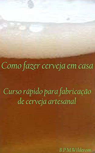 Como Fazer Cerveja Em Casa Curso Rapido Para Fabricacao De Cerveja Artesanal Portuguese Edition