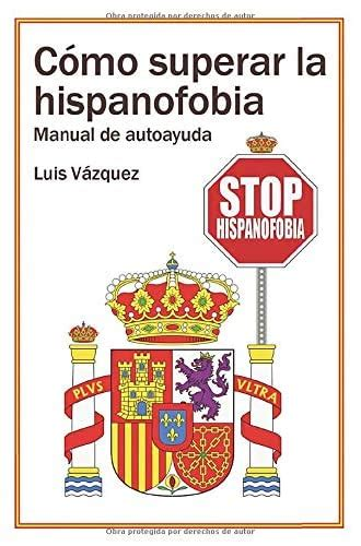 Como Superar La Hispanofobia Manual De Autoayuda