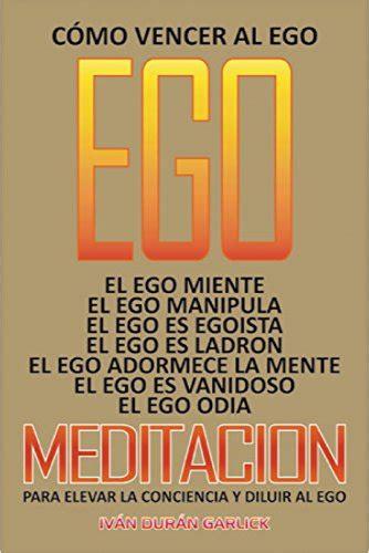 Como Vencer Al Ego El Ego Miente El Ego Es Egoista El Ego Es Ladron El Ego Adormece A La Mente Meditacion Para Elevar La Conciencia Y Para Diluir Al Ego