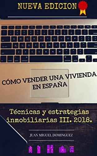 Como Vender Una Vivienda En Espana Hasta Un 30 Por Encima De Mercado Tecnicas Y Estrategias Inmobiliarias Iii 2018