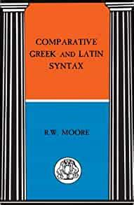 Comparative Greek And Latin Syntax Bcp Advanced Language S