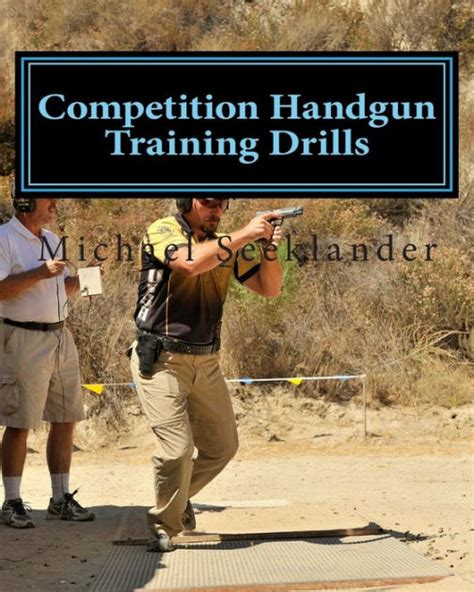 Competition Handgun Training Drills From The Program Your Competition Handgun Training Program